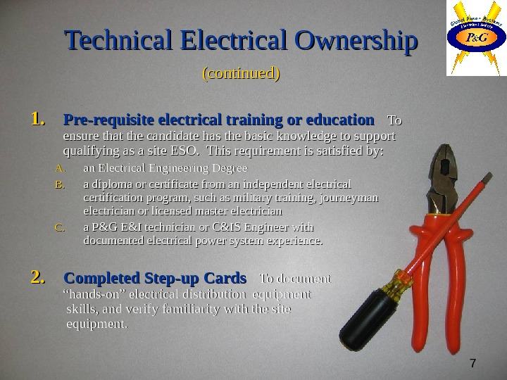 7 Technical Electrical Ownership (continued) 1. 1. Pre-requisite electrical training or education  To To ensure
