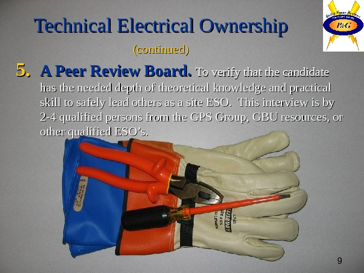 9 Technical Electrical Ownership (continued) 5. 5. A Peer Review Board. To verify that the candidate