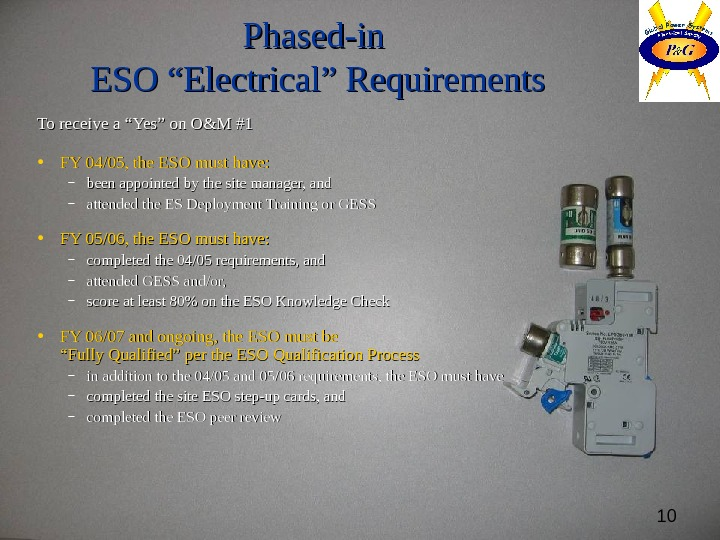 "10 Phased-in ESO ""Electrical"" Requirements To receive a ""Yes"" on O&M #1 • FY 04/05, the"
