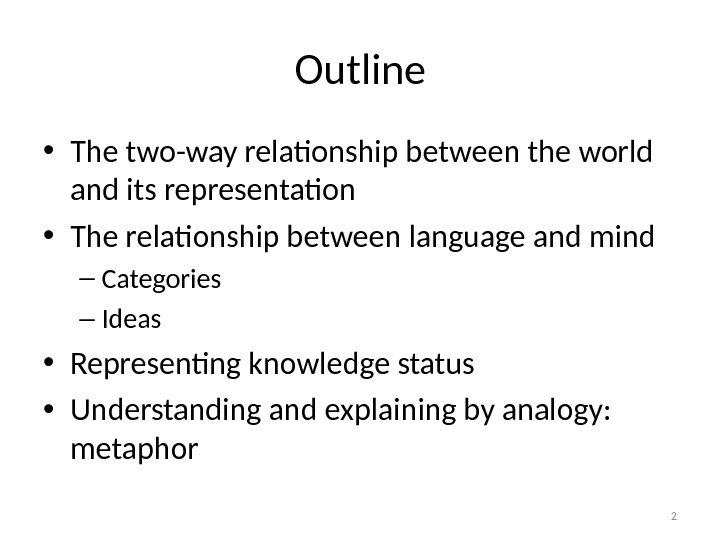 Outline • The two-way relationship between the world and its representation • The relationship between language