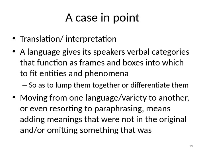 A case in point • Translation/ interpretation • A language gives its speakers verbal categories that
