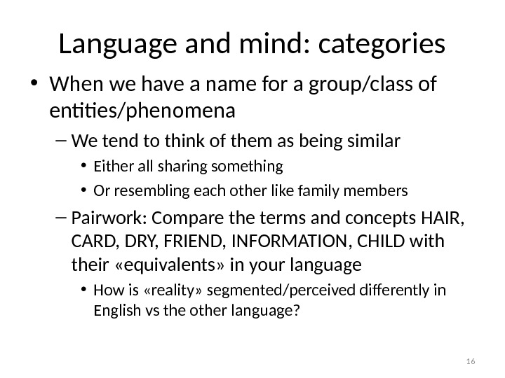 Language and mind: categories • When we have a name for a group/class of entities/phenomena –