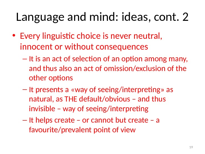 Language and mind: ideas, cont. 2 • Every linguistic choice is never neutral,  innocent or