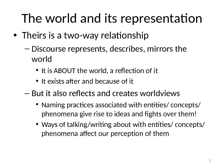 The world and its representation • Theirs is a two-way relationship – Discourse represents, describes, mirrors