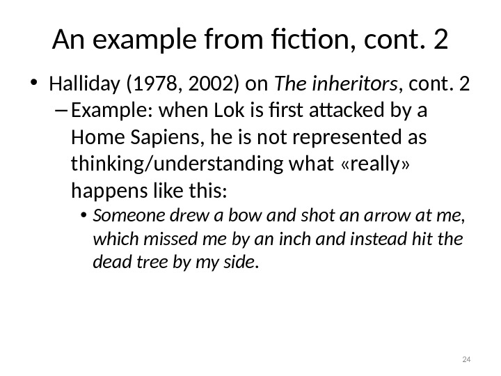 An example from fiction, cont. 2 • Halliday (1978, 2002) on The inheritors , cont. 2