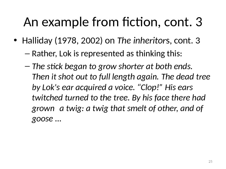 An example from fiction, cont. 3 • Halliday (1978, 2002) on The inheritor s, cont. 3