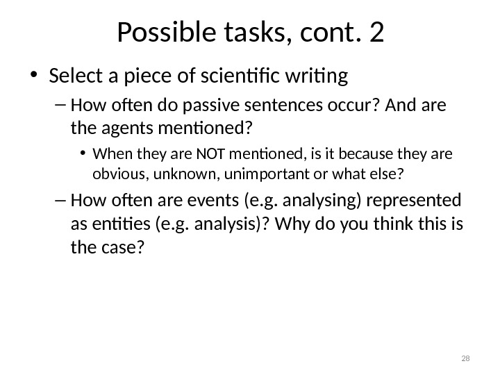 Possible tasks, cont. 2 • Select a piece of scientific writing – How often do passive