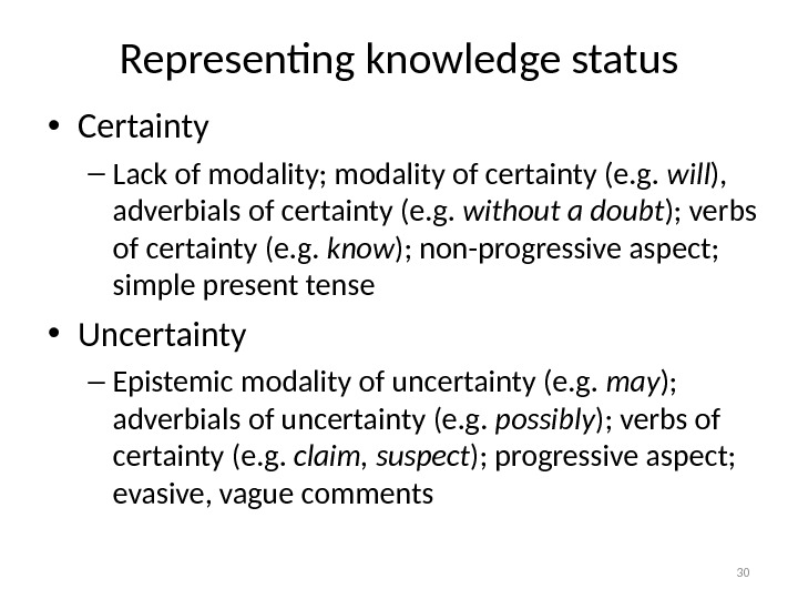Representing knowledge status • Certainty – Lack of modality; modality of certainty (e. g.  will