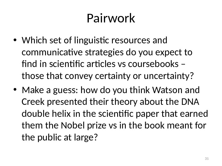 Pairwork • Which set of linguistic resources and communicative strategies do you expect to find in