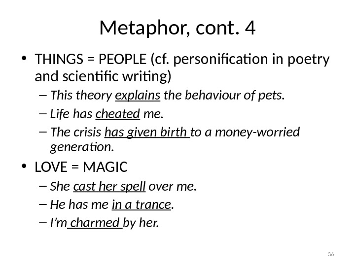 Metaphor, cont. 4 • THINGS = PEOPLE (cf. personification in poetry and scientific writing) – This