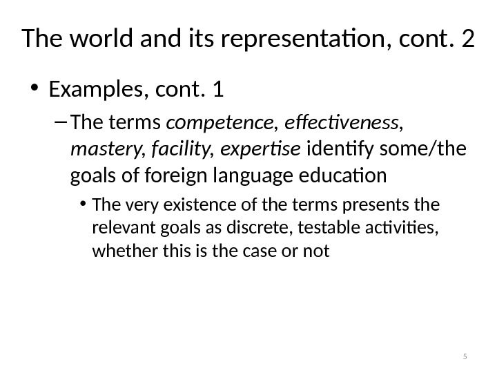 The world and its representation, cont. 2 • Examples, cont. 1 – The terms competence, effectiveness,