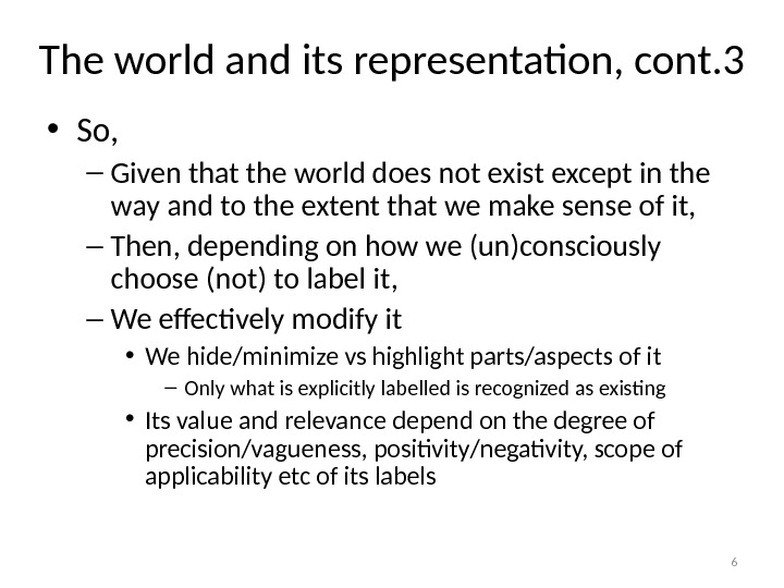 The world and its representation, cont. 3 • So, – Given that the world does not