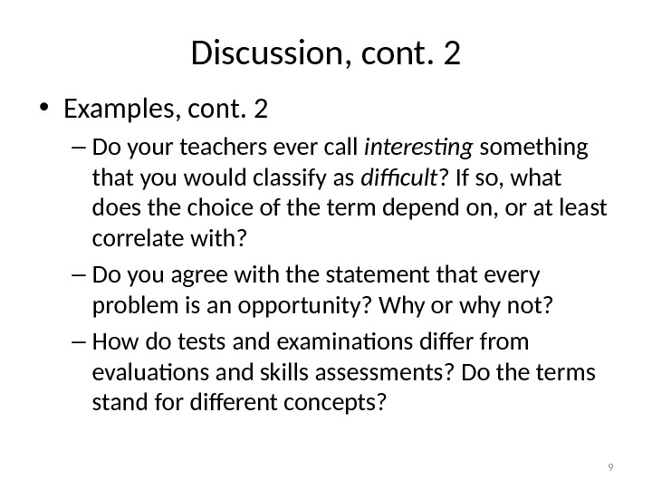 Discussion, cont. 2 • Examples, cont. 2 – Do your teachers ever call interesting something that
