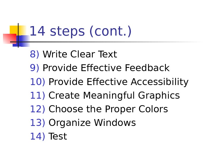 14 steps (cont. ) 8) Write Clear Text 9) Provide Effective Feedback 10) Provide Effective Accessibility