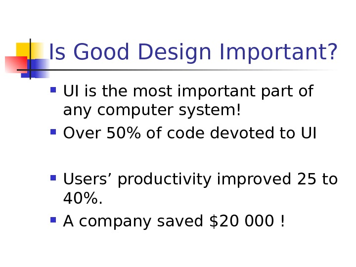 Is Good Design Important?  UI is the most important part of any computer system! Over