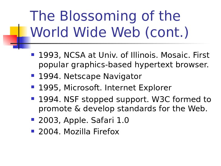 The Blossoming of the World Wide Web (cont. ) 1993, NCSA at Univ. of Illinois. Mosaic.