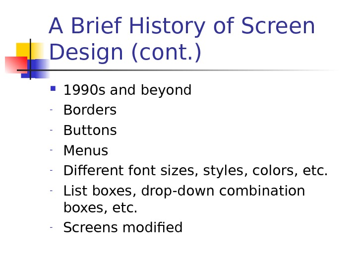 A Brief History of Screen Design (cont. ) 1990 s and beyond - Borders - Buttons