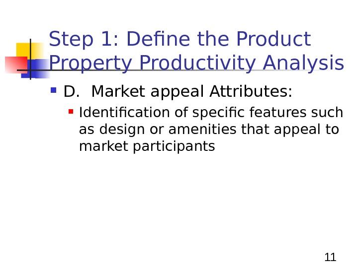 11 Step 1: Define the Product Property Productivity Analysis D.  Market appeal Attributes:  Identification
