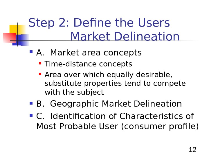 12 Step 2: Define the Users Market Delineation A.  Market area concepts Time-distance concepts Area