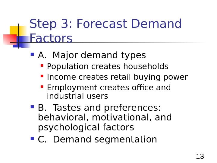 13 Step 3: Forecast Demand Factors A.  Major demand types Population creates households Income creates