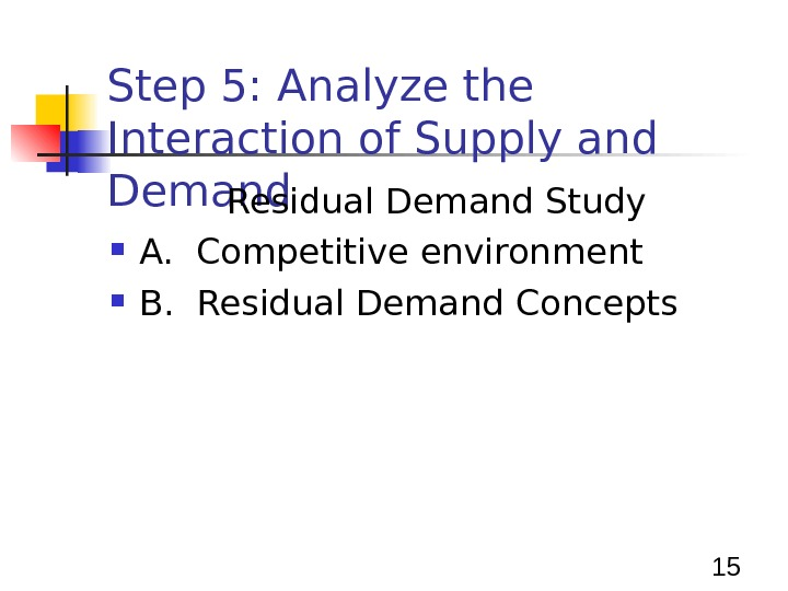 15 Step 5: Analyze the Interaction of Supply and Demand Residual Demand Study A.  Competitive