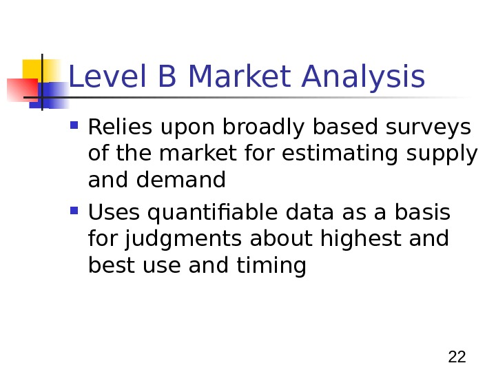 22 Level B Market Analysis Relies upon broadly based surveys of the market for estimating supply