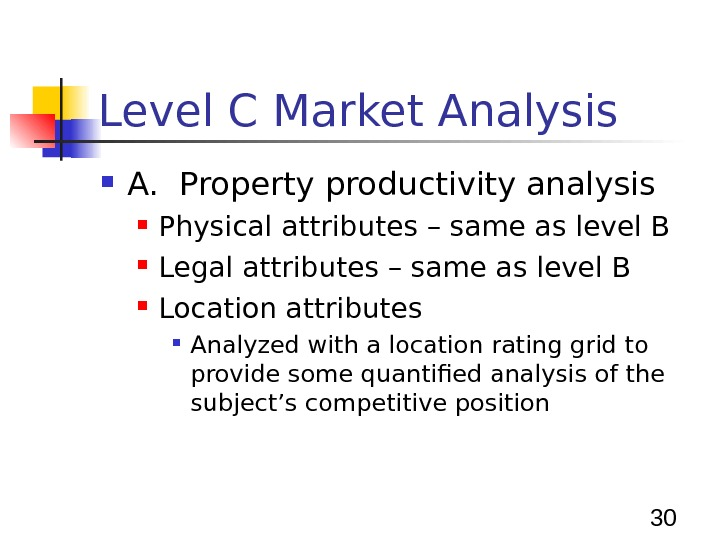 30 Level C Market Analysis A.  Property productivity analysis Physical attributes – same as level
