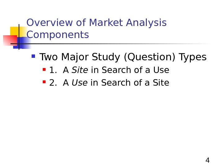 4 Overview of Market Analysis Components Two Major Study (Question) Types 1.  A Site in
