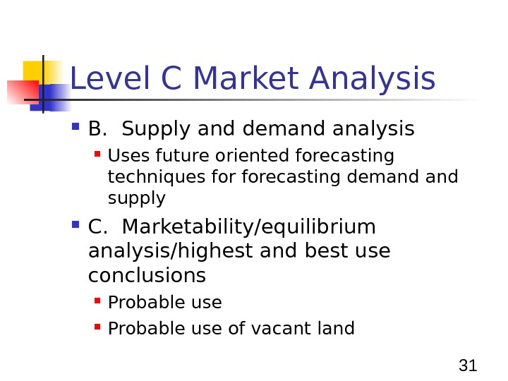 31 Level C Market Analysis B.  Supply and demand analysis Uses future oriented forecasting techniques