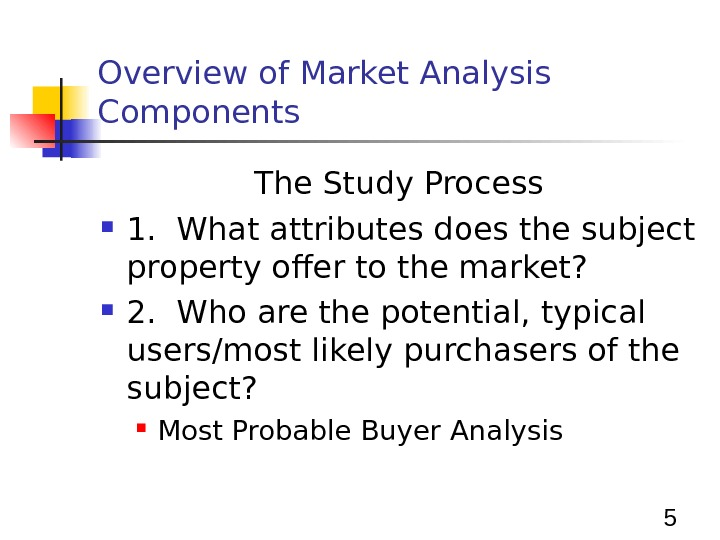 5 Overview of Market Analysis Components The Study Process 1.  What attributes does the subject