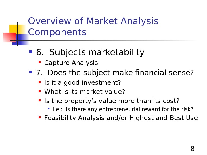8 Overview of Market Analysis Components 6.  Subjects marketability Capture Analysis 7.  Does the