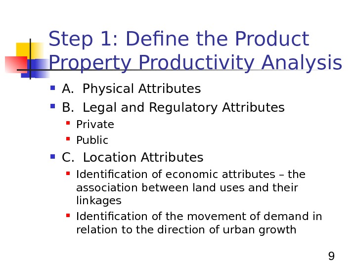 9 Step 1: Define the Product Property Productivity Analysis A.  Physical Attributes B.  Legal