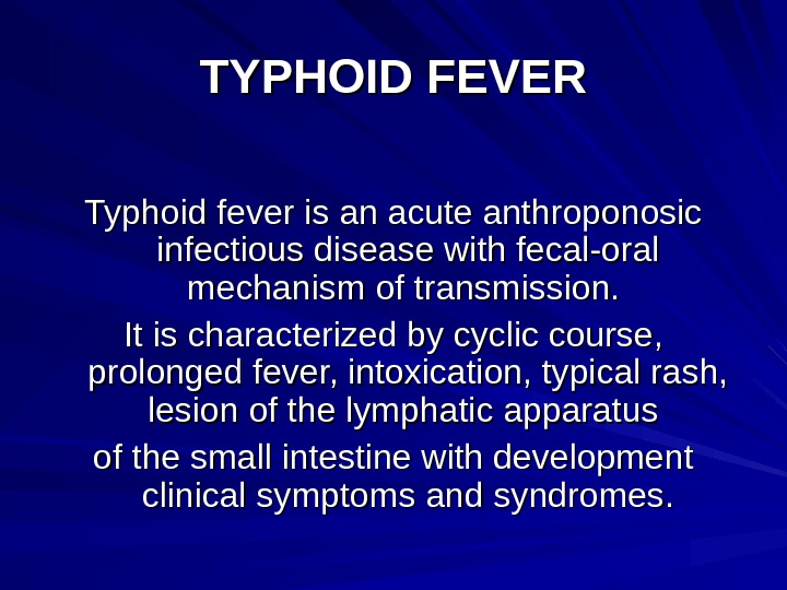 TYPHOID FEVER Typhoid fever is an acute anthroponosic infectious disease with fecal-oral mechanism of