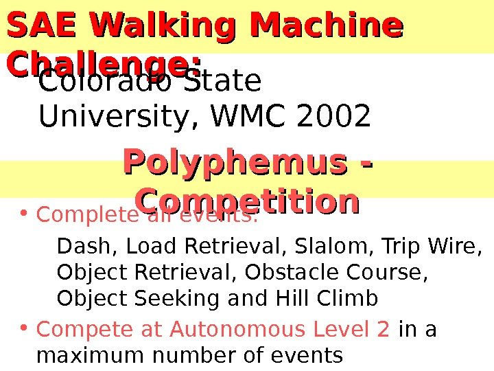 Polyphemus - - Competition • Complete all events: Dash, Load Retrieval, Slalom, Trip Wire,  Object