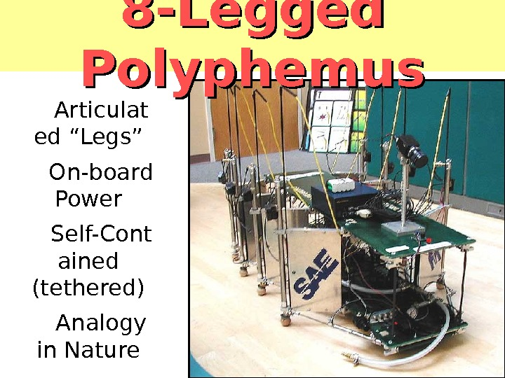 "8 -Legged Polyphemus Articulat ed ""Legs"" On-board Power Self-Cont ained (tethered) Analogy in Nature"