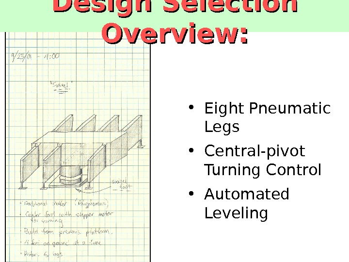 Design Selection Overview:  • Eight Pneumatic Legs • Central-pivot Turning Control • Automated Leveling