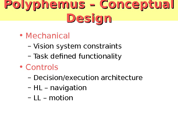 Polyphemus – Conceptual Design • Mechanical – Vision system constraints – Task defined functionality • Controls