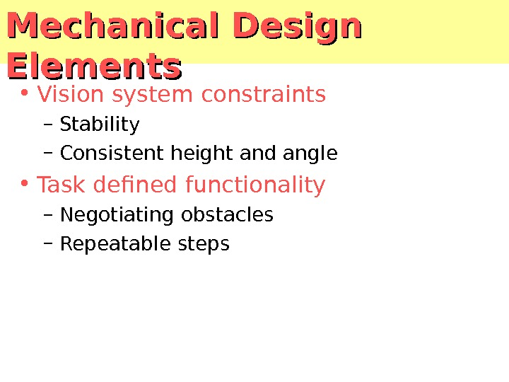 Mechanical Design Elements • Vision system constraints – Stability – Consistent height and angle • Task