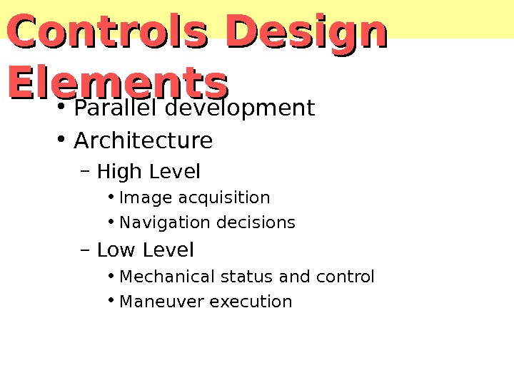 Controls Design Elements • Parallel development • Architecture – High Level • Image acquisition • Navigation