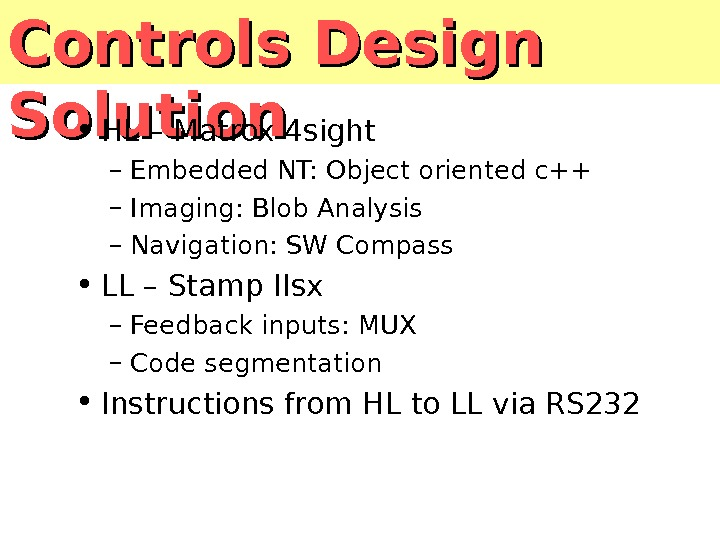 Controls Design Solution • HL – Matrox 4 sight – Embedded NT: Object oriented c++ –