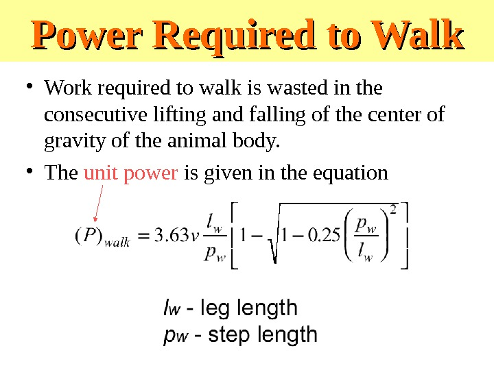 Power Required to Walk • Work required to walk is wasted in the consecutive lifting and