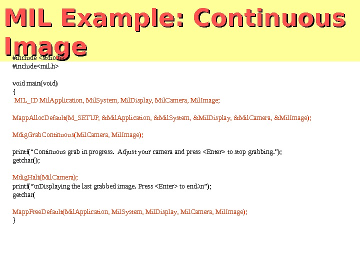 MIL Example: Continuous Image #include stdio. h #includemil. h void main(void) {  MIL_ID Mil. Application,