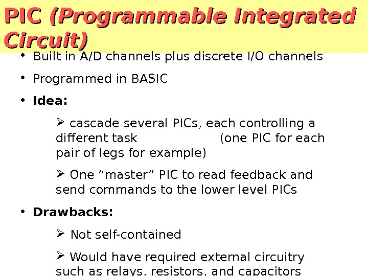 PIC (Programmable Integrated Circuit) • Built in A/D channels plus discrete I/O channels • Programmed in