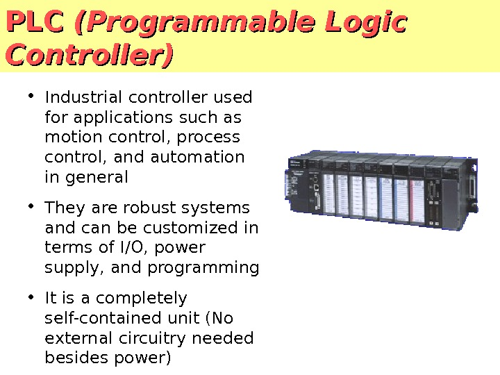 PLC (Programmable Logic Controller) • Industrial controller used for applications such as motion control, process control,