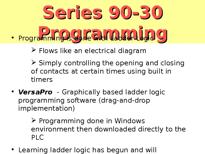 Series 90 -30 Programming • Programming is done with Ladder Logic  Flows like an electrical
