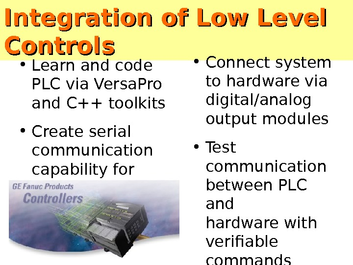 Integration of Low Level Controls • Connect system to hardware via digital/analog output modules • Test