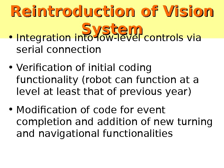Reintroduction of Vision System • Integration into low-level controls via serial connection • Verification of initial