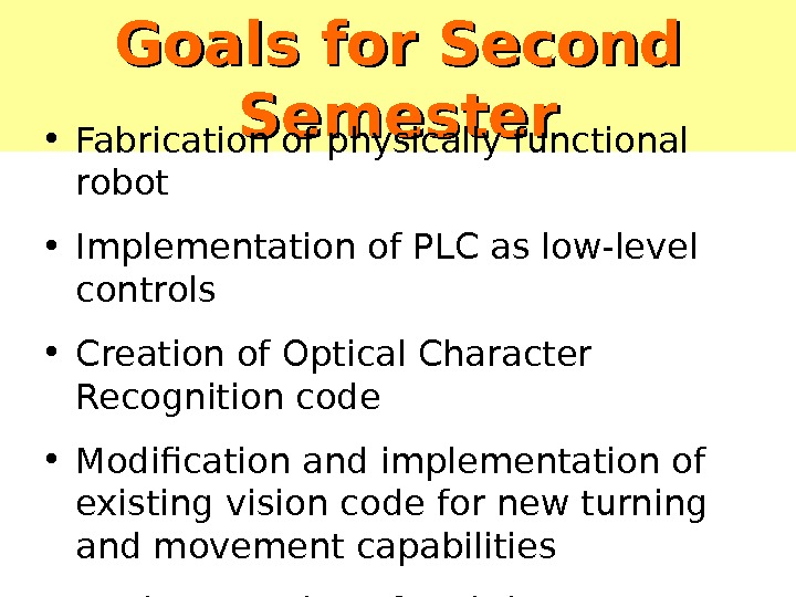 Goals for Second Semester • Fabrication of physically functional robot • Implementation of PLC as low-level