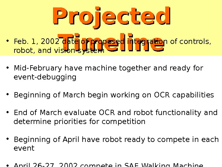 Projected Timeline • Feb. 1, 2002 date of proposed integration of controls,  robot, and vision