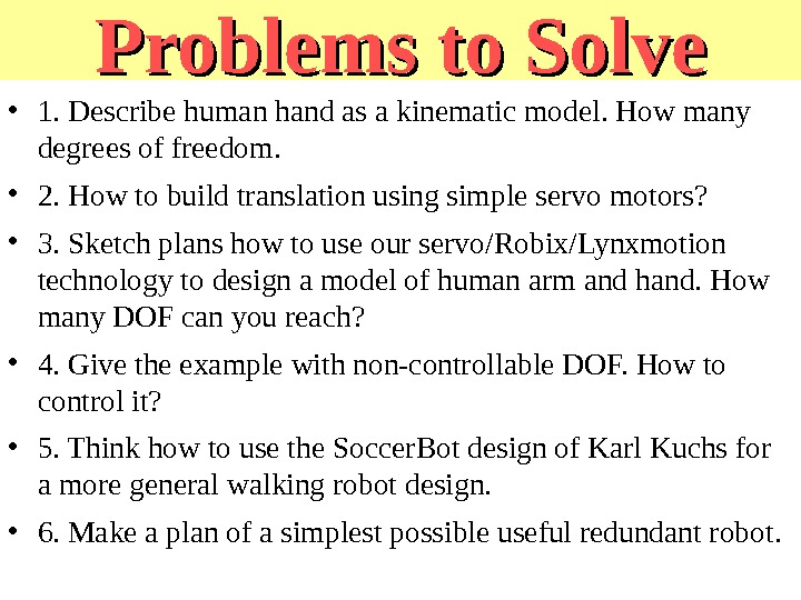 Problems to Solve • 1. Describe human hand as a kinematic model. How many degrees of